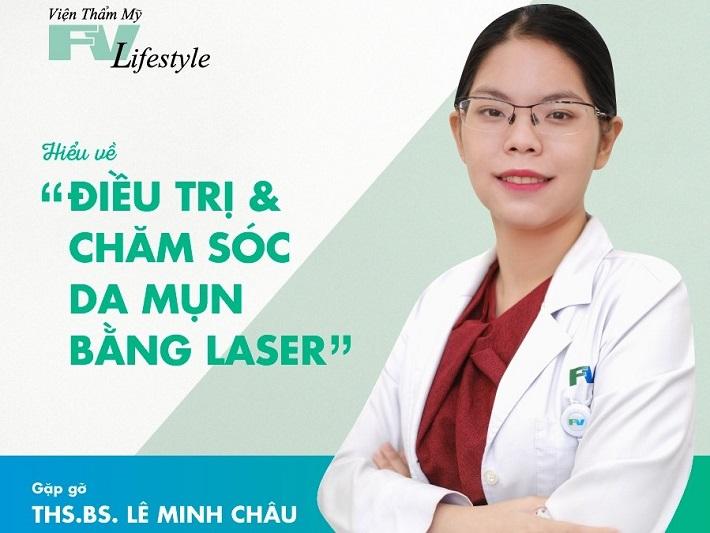 Bác sĩ da liễu trị mụn - ThS.BS. Lê Minh Châu